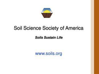Soil Science Society of America Soils Sustain Life