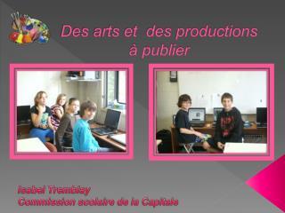 Des arts et  des productions  à publier