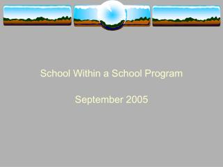 School Within a School Program  September 2005