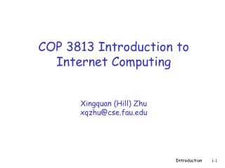 COP 3813 Introduction to Internet Computing Xingquan (Hill) Zhu xqzhu@cse.fau
