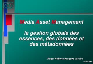 M edia  A sset  M anagement  la gestion globale des essences, des données et des métadonnées