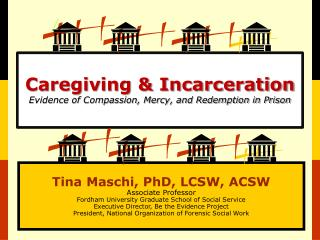 Caregiving & Incarceration  Evidence of Compassion, Mercy, and Redemption in Prison