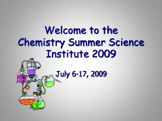 Welcome to the   Chemistry Summer Science Institute 2009