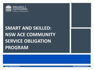 SMART AND SKILLED:  NSW ACE COMMUNITY SERVICE OBLIGATION PROGRAM