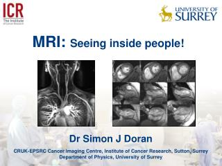 Dr Simon J Doran CRUK-EPSRC Cancer Imaging Centre, Institute of Cancer Research, Sutton, Surrey