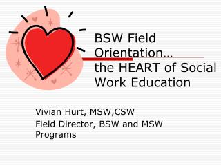 BSW Field Orientation… the HEART of Social Work Education