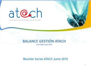 BALANCE GESTIÓN ATACH Julio 2008-mayo 2010