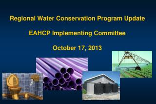 Regional Water Conservation Program Update EAHCP Implementing Committee October 17, 2013
