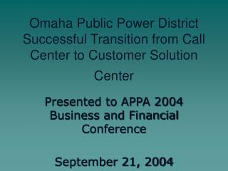Omaha Public Power District  Successful Transition from Call Center to Customer Solution Center
