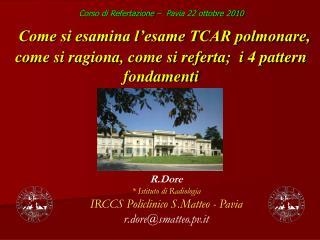 R.Dore * Istituto di Radiologia  IRCCS Policlinico S.Matteo - Pavia  r.dore@smatteo.pv.it
