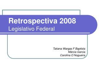 Retrospectiva 2008 L egislativo Federal