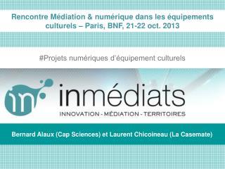 Rencontre Médiation & numérique dans les équipements culturels – Paris, BNF, 21-22 oct. 2013
