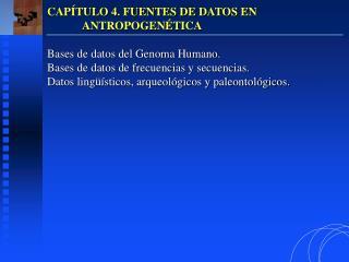 CAPÍTULO 4. FUENTES DE DATOS EN ANTROPOGENÉTICA Bases de datos del Genoma Humano.