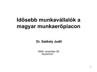 Idősebb munkavállalók a magyar munkaerőpiacon Dr. Székely Judit