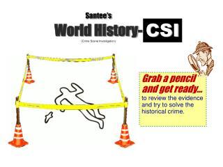 Santee's World History-                                                (Crime Scene Investigation)