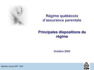 Régime québécois  d'assurance parentale Principales dispositions du régime  Octobre 2005