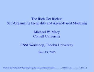 The Rich Get Richer: Self-Organizing Inequality and Agent-Based Modeling Michael W. Macy