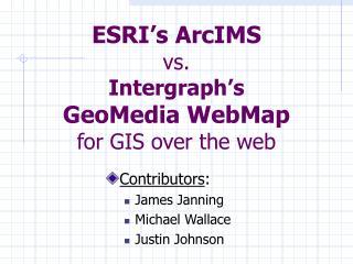 ESRI s ArcIMS vs. Intergraph s GeoMedia WebMap for GIS over the web