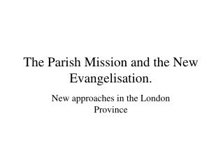 The Parish Mission and the New Evangelisation.