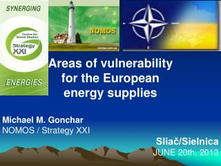 Areas of vulnerability  for the European  energy supplies Michael M. Gonchar NOMOS / Strategy XXI