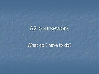 A2 coursework