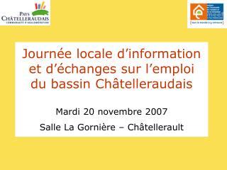 Journ e locale d information et d  changes sur l emploi  du bassin Ch telleraudais   Mardi 20 novembre 2007  Salle La Go