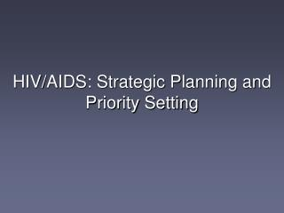 HIV/AIDS: Strategic Planning and  Priority Setting