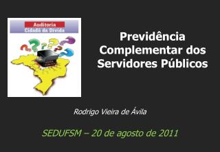 Rodrigo Vieira de Ávila SEDUFSM – 20 de agosto de 2011