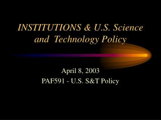 INSTITUTIONS & U.S. Science and  Technology Policy