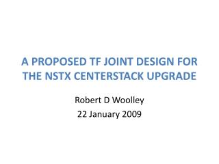 A PROPOSED TF JOINT DESIGN FOR THE NSTX CENTERSTACK UPGRADE