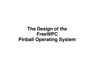 The Design of the FreeWPC Pinball Operating System