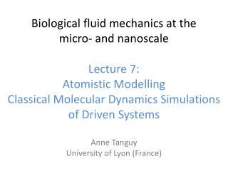 Biological fluid mechanics at the micro‐ and  nanoscale Lecture  7: Atomistic Modelling