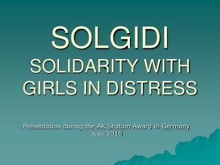 SOLGIDI SOLIDARITY WITH GIRLS IN DISTRESS
