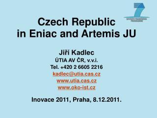 Czech Republic  in Eniac and Artemis JU Jiří Kadlec ÚTIA AV ČR, v.v.i. Tel. +420 2 6605 2216