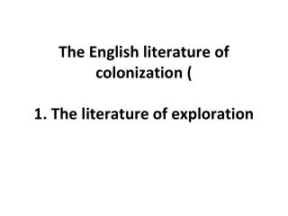 The English literature of colonization ( 1. The literature of exploration
