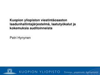 Kuopion yliopiston viestint osaston laadunhallintaj rjestelm , laatuty kalut ja kokemuksia auditoinneista   Petri Hynyne