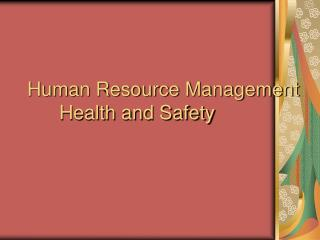 Human Resource Management 	Health and Safety