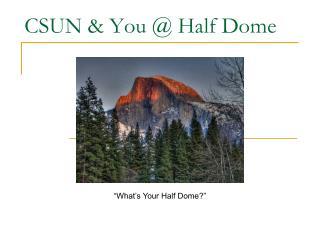 CSUN & You @ Half Dome