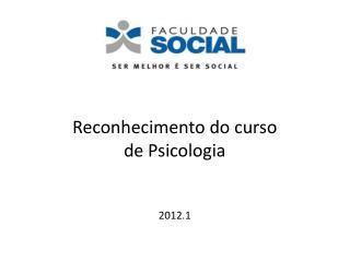 Reconhecimento do curso de Psicologia 2012.1