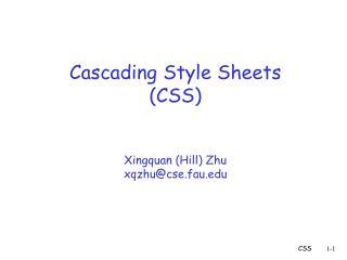 Cascading Style Sheets (CSS) Xingquan (Hill) Zhu xqzhu@cse.fau