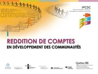 I REDDITION DE COMPTES EN DÉVELOPPEMENT DES COMMUNAUTÉS