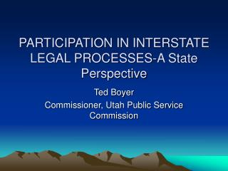 PARTICIPATION IN INTERSTATE LEGAL PROCESSES-A State Perspective