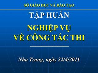 TẬP HUẤN NGHIỆP VỤ VỀ CÔNG TÁC THI   Nha Trang, ngày 22/4/2011