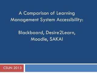 A Comparison of Learning Management System Accessibility: Blackboard, Desire2Learn, Moodle, SAKAI