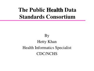 The Public  Health  Data Standards Consortium