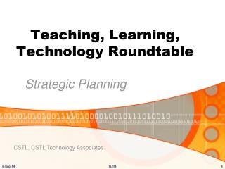 Teaching, Learning,  Technology Roundtable