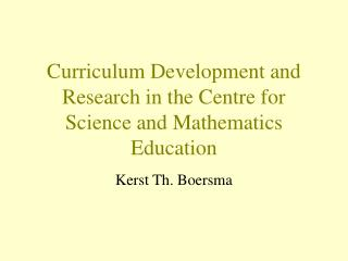 Curriculum Development and Research in the Centre for Science and Mathematics Education