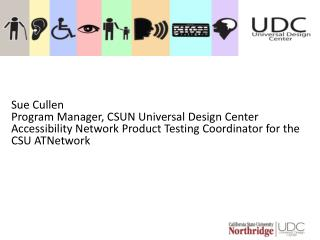 Sue Cullen  Program Manager, CSUN Universal  Design  Center