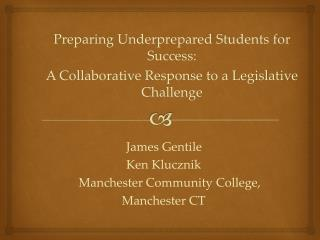 Preparing Underprepared Students for Success: A  Collaborative Response to a Legislative Challenge