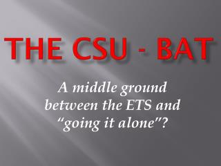 The CSU - BAT